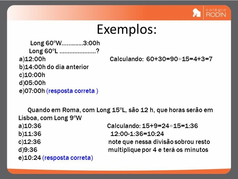 Exemplos: Long 60ºL …………………. 12:00h Calculando: 60+30=90÷15=4+3=7
