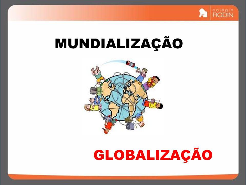 MUNDIALIZAÇÃO GLOBALIZAÇÃO
