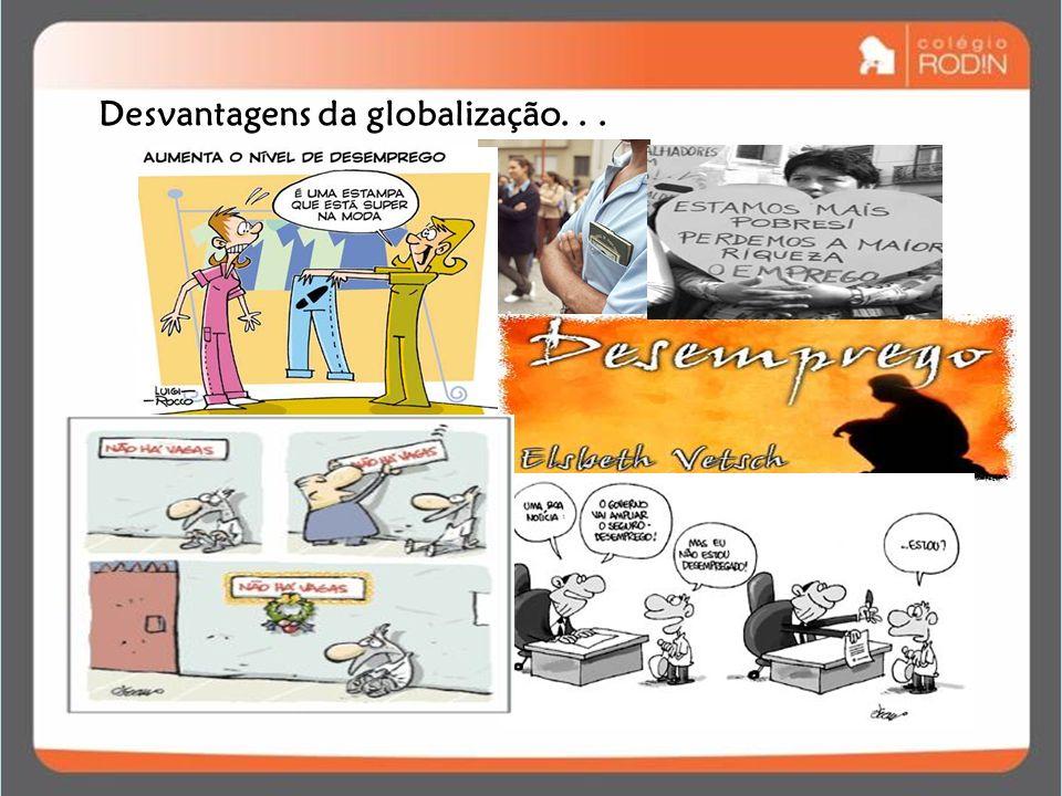 Desvantagens da globalização. . .
