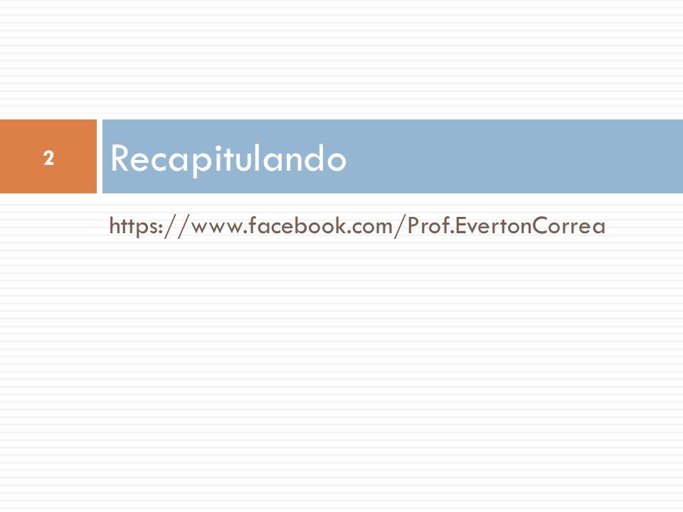 Recapitulando https://www.facebook.com/Prof.EvertonCorrea