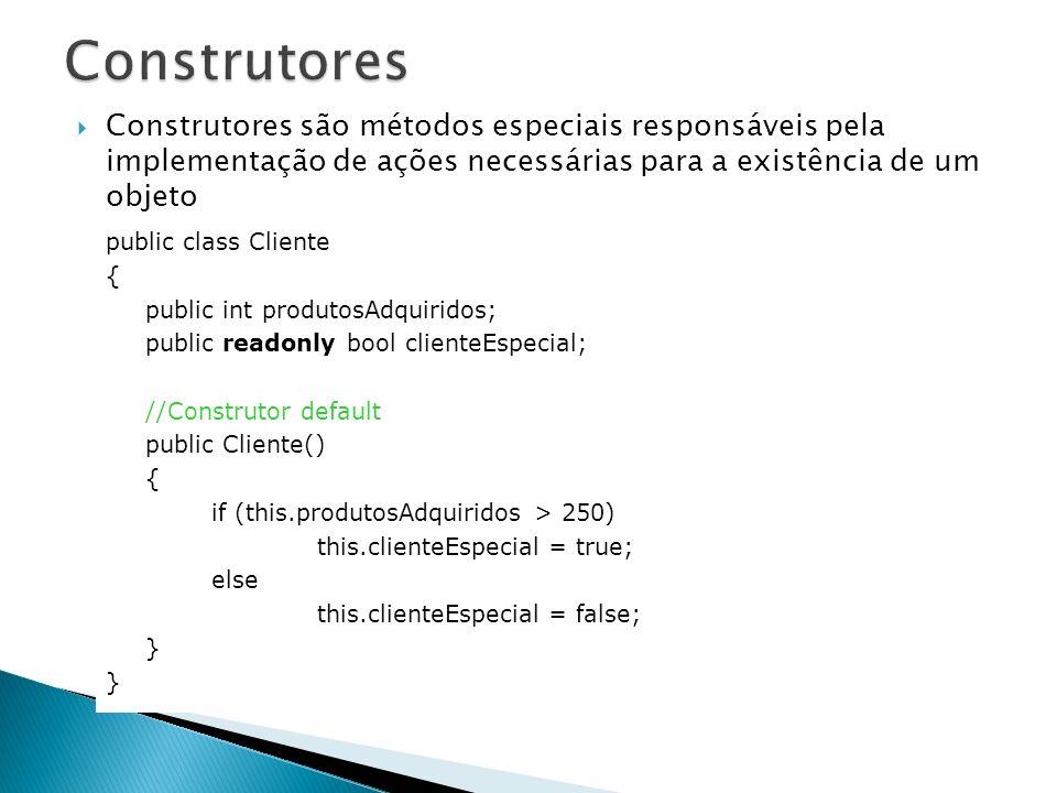 Construtores Construtores são métodos especiais responsáveis pela implementação de ações necessárias para a existência de um objeto.