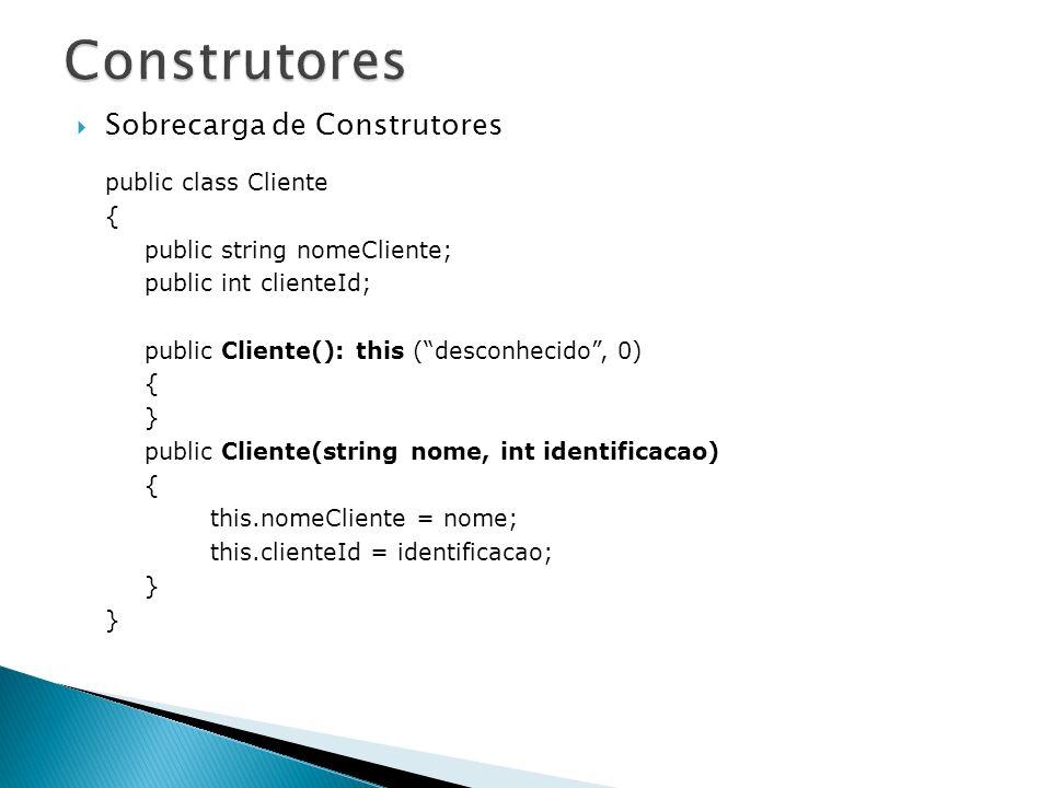 Construtores Sobrecarga de Construtores public class Cliente {