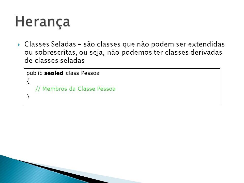 Herança Classes Seladas – são classes que não podem ser extendidas ou sobrescritas, ou seja, não podemos ter classes derivadas de classes seladas.