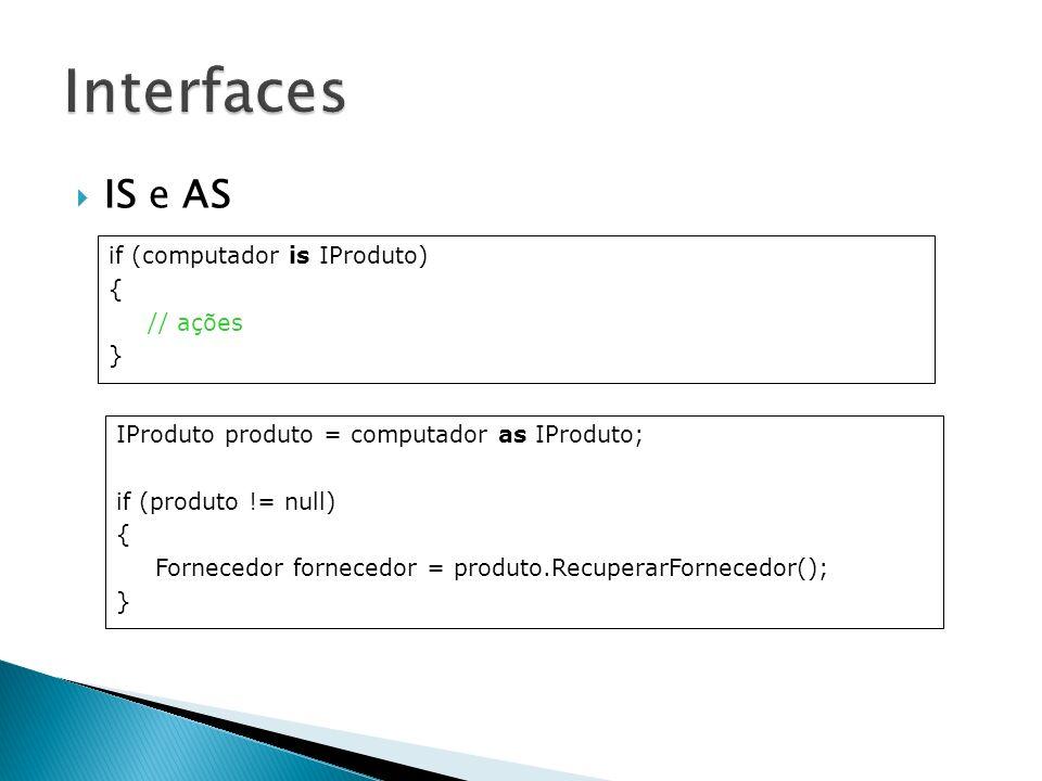 Interfaces IS e AS if (computador is IProduto) { // ações }