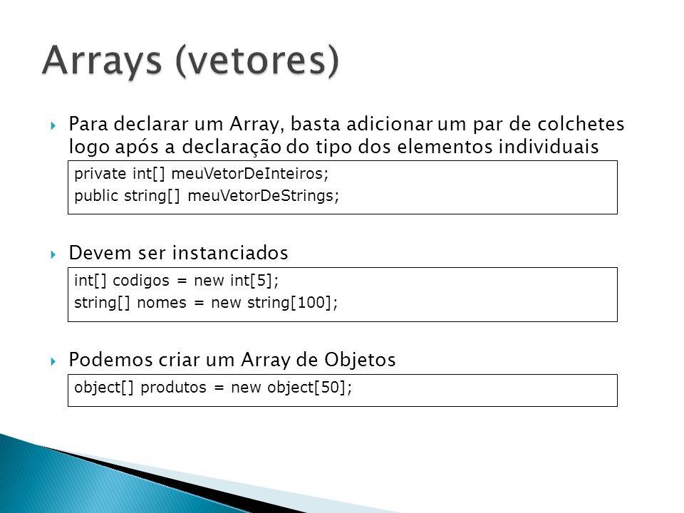 Arrays (vetores) Para declarar um Array, basta adicionar um par de colchetes logo após a declaração do tipo dos elementos individuais.