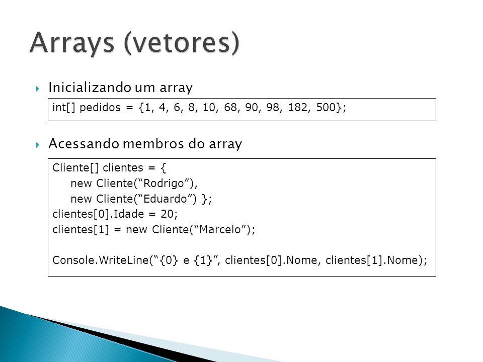 Arrays (vetores) Inicializando um array Acessando membros do array