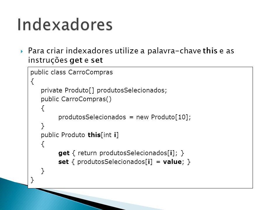 Indexadores Para criar indexadores utilize a palavra-chave this e as instruções get e set. public class CarroCompras.