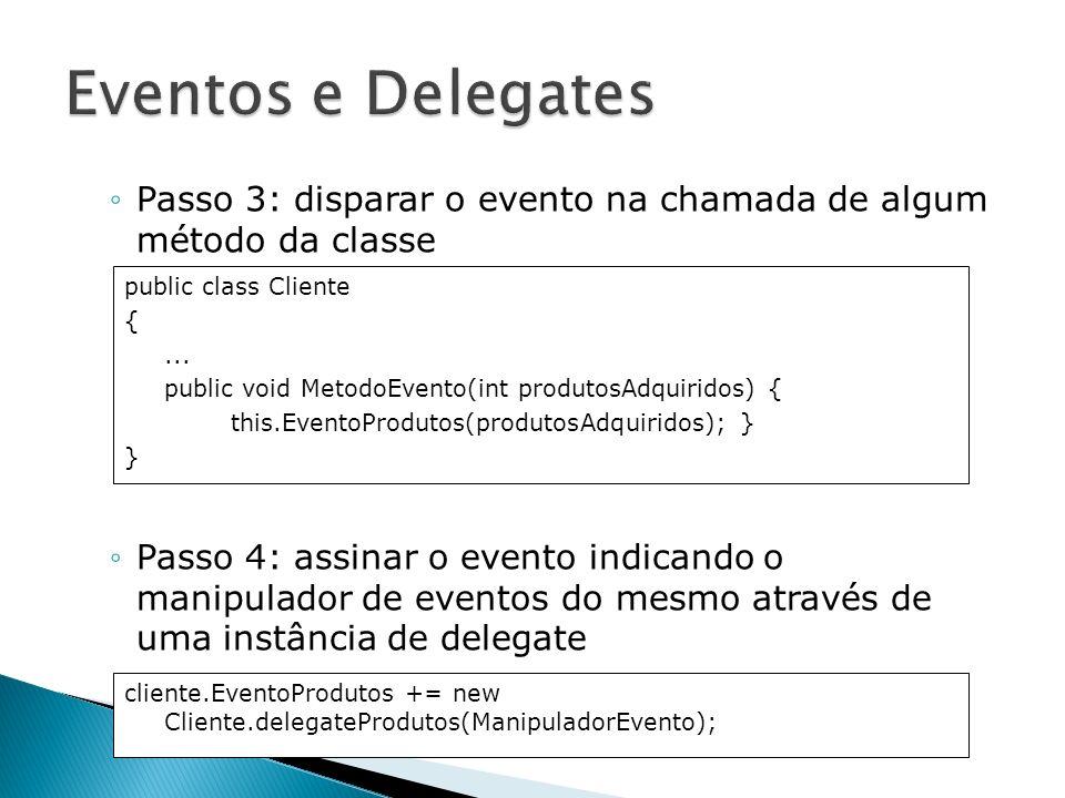 Eventos e Delegates Passo 3: disparar o evento na chamada de algum método da classe.