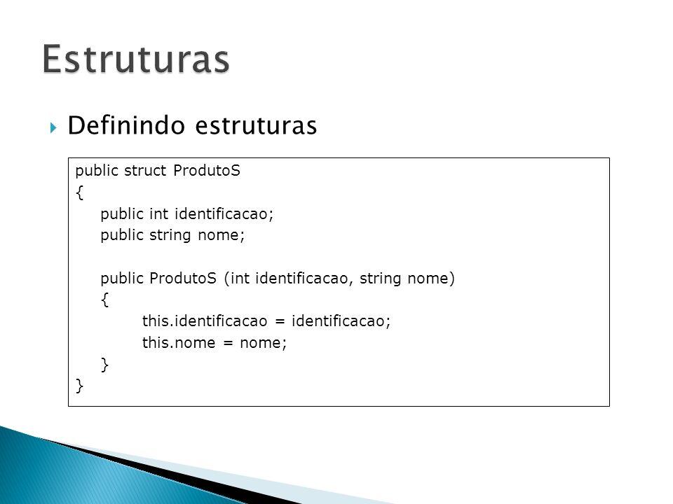 Estruturas Definindo estruturas public struct ProdutoS {
