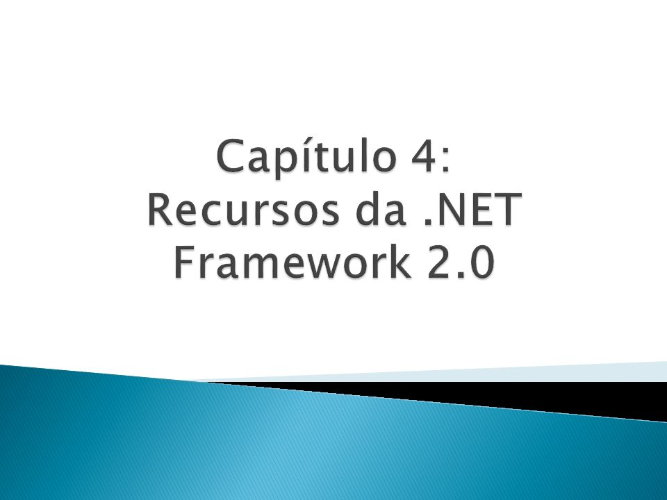 Capítulo 4: Recursos da .NET Framework 2.0