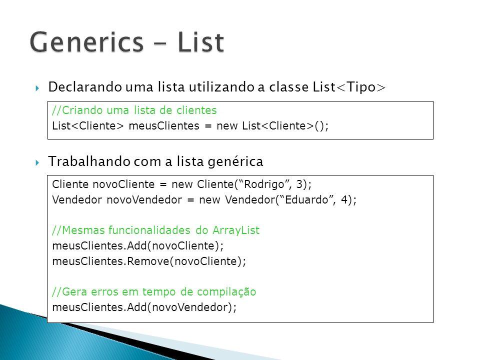 Generics - List Declarando uma lista utilizando a classe List<Tipo> Trabalhando com a lista genérica.