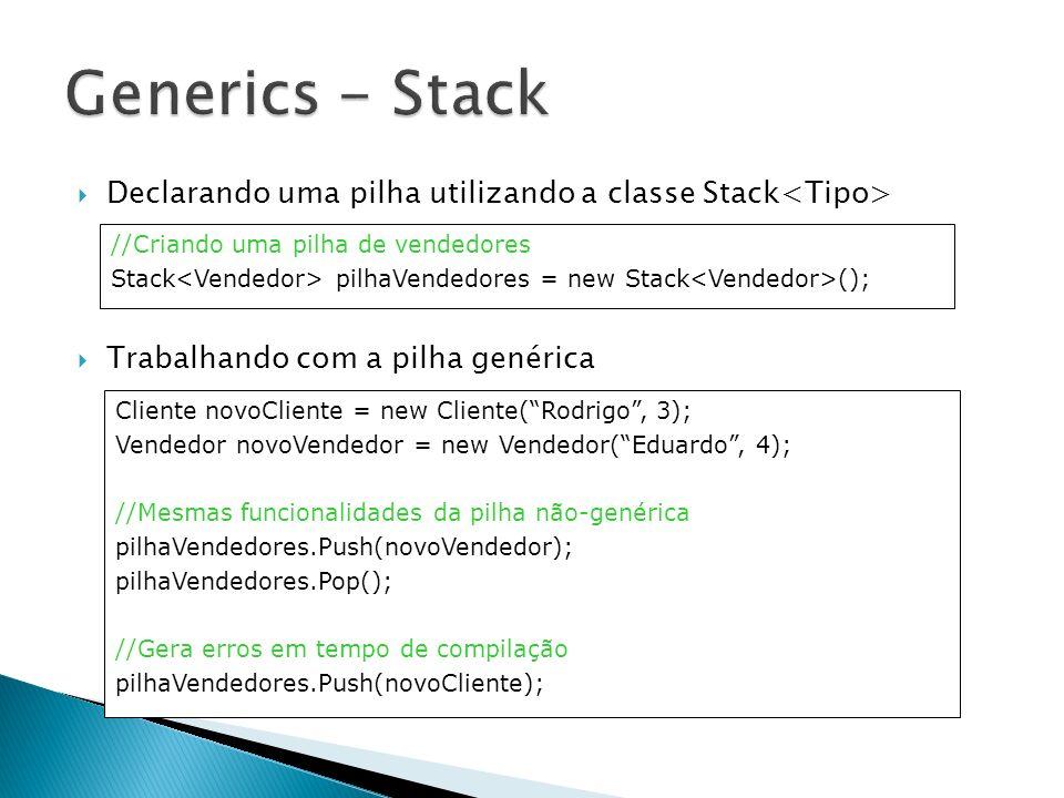 Generics - Stack Declarando uma pilha utilizando a classe Stack<Tipo> Trabalhando com a pilha genérica.