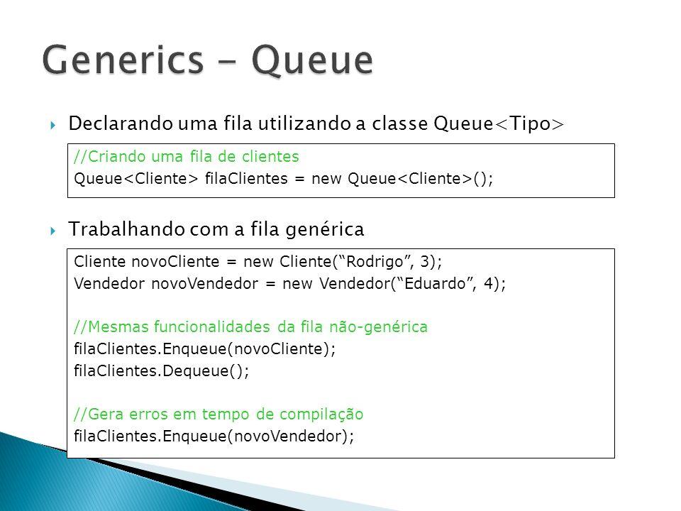 Generics - Queue Declarando uma fila utilizando a classe Queue<Tipo> Trabalhando com a fila genérica.