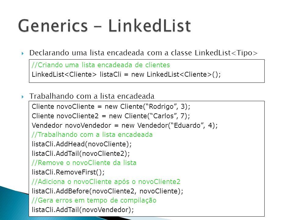 Generics - LinkedList Declarando uma lista encadeada com a classe LinkedList<Tipo> Trabalhando com a lista encadeada.