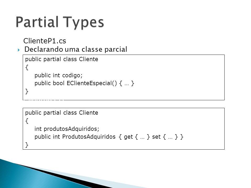 Partial Types ClienteP1.cs Declarando uma classe parcial ClienteP2.cs