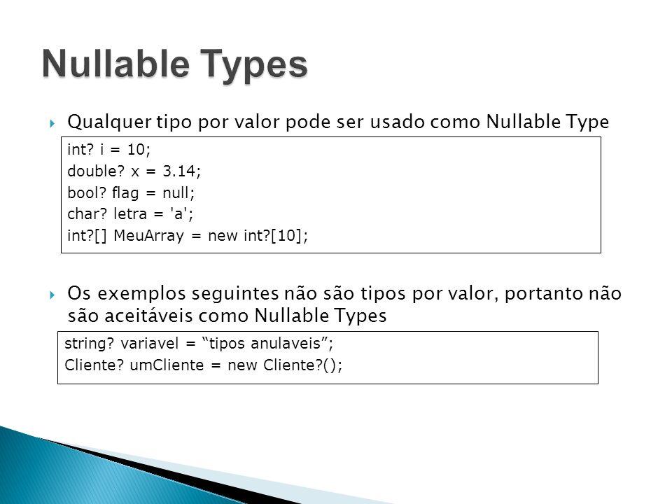 Nullable Types Qualquer tipo por valor pode ser usado como Nullable Type.