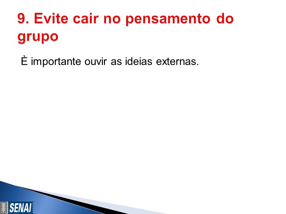 9. Evite cair no pensamento do grupo