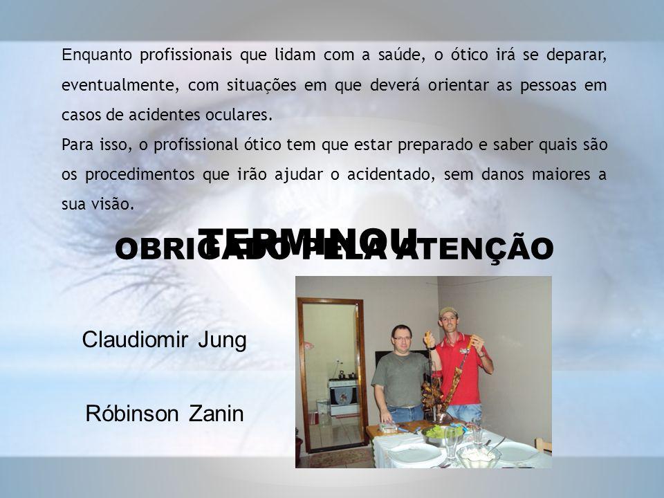 TERMINOU OBRIGADO PELA ATENÇÃO Claudiomir Jung Róbinson Zanin