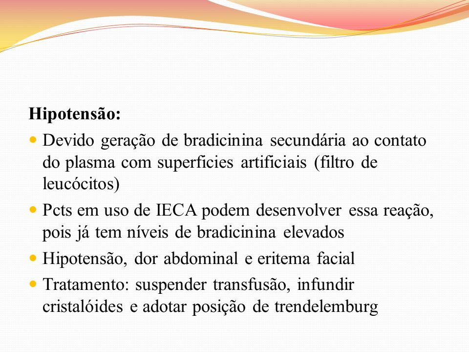 Hipotensão:Devido geração de bradicinina secundária ao contato do plasma com superficies artificiais (filtro de leucócitos)