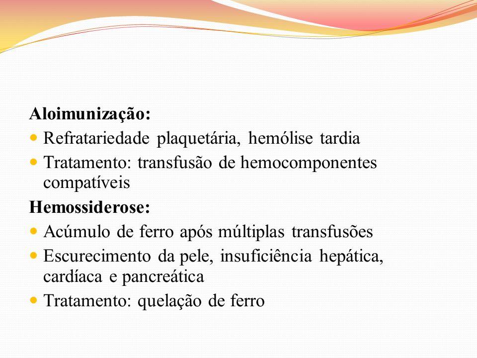 Aloimunização:Refratariedade plaquetária, hemólise tardia. Tratamento: transfusão de hemocomponentes compatíveis.