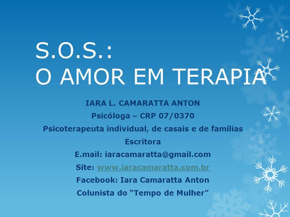 S.O.S.: O AMOR EM TERAPIA IARA L. CAMARATTA ANTON