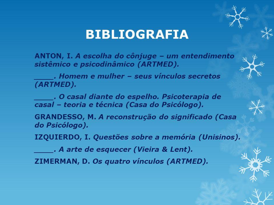 BIBLIOGRAFIA ANTON, I. A escolha do cônjuge – um entendimento sistêmico e psicodinâmico (ARTMED).