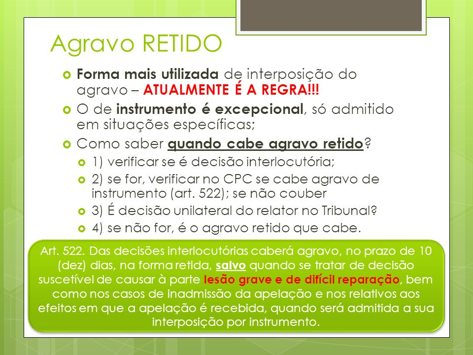 Agravo RETIDO Forma mais utilizada de interposição do agravo – ATUALMENTE É A REGRA!!!