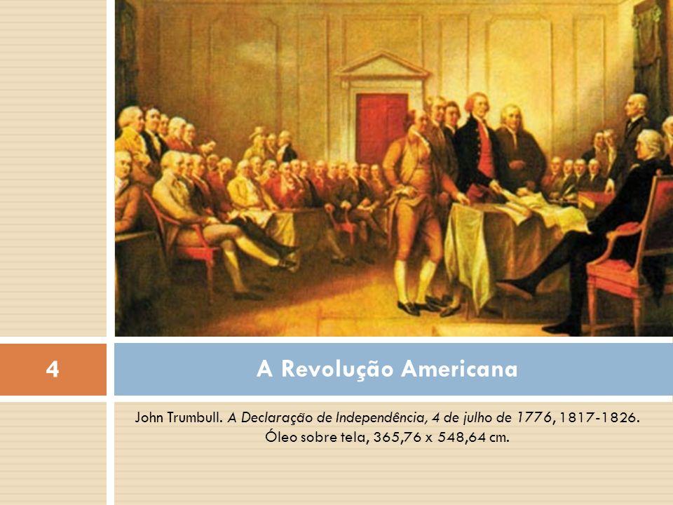 A Revolução Americana John Trumbull. A Declaração de Independência, 4 de julho de 1776, 1817-1826.