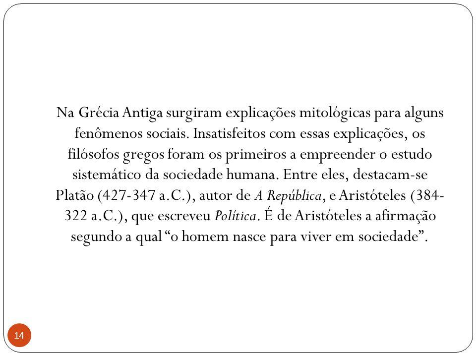 Na Grécia Antiga surgiram explicações mitológicas para alguns fenômenos sociais.