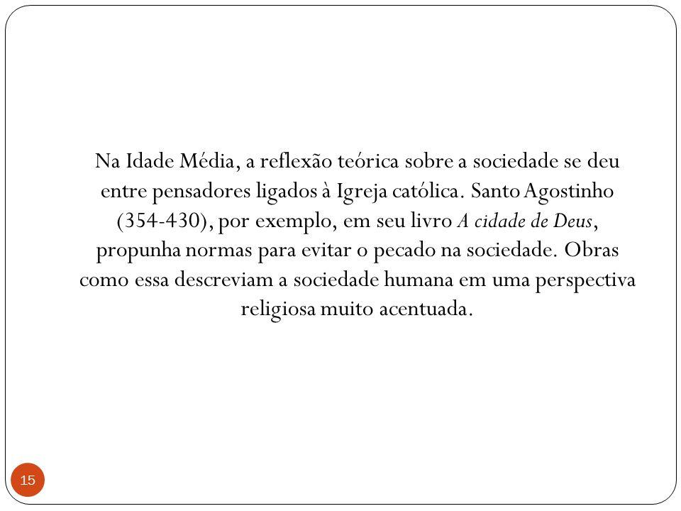 Na Idade Média, a reflexão teórica sobre a sociedade se deu entre pensadores ligados à Igreja católica.