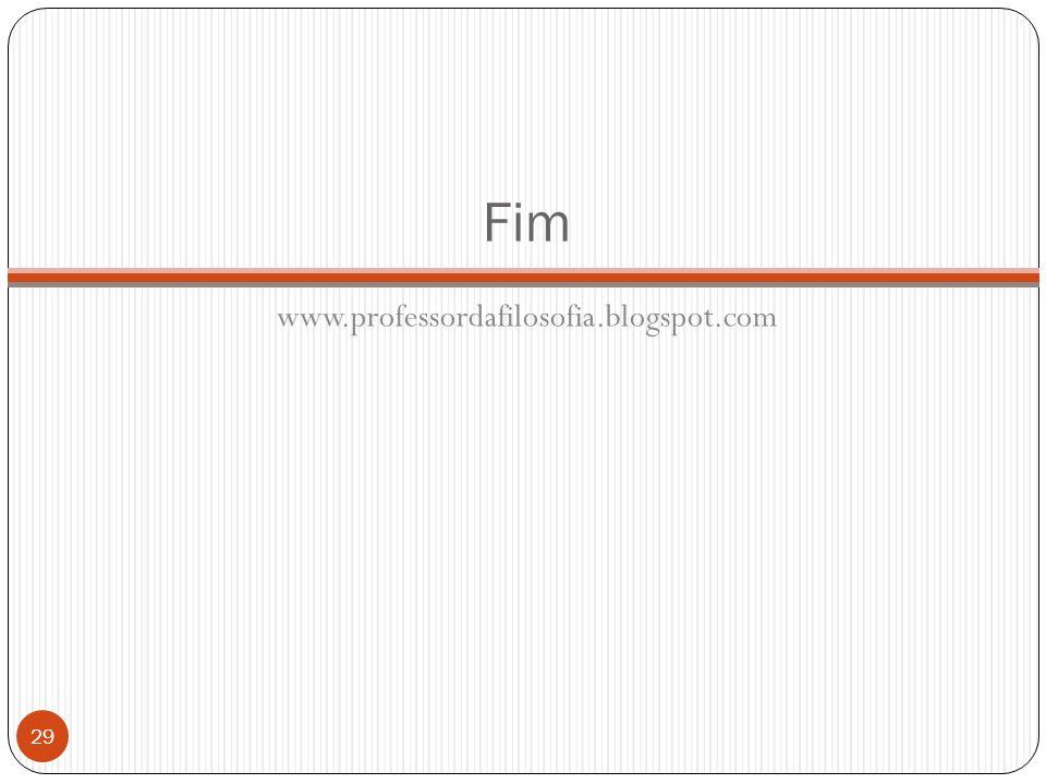Fim www.professordafilosofia.blogspot.com