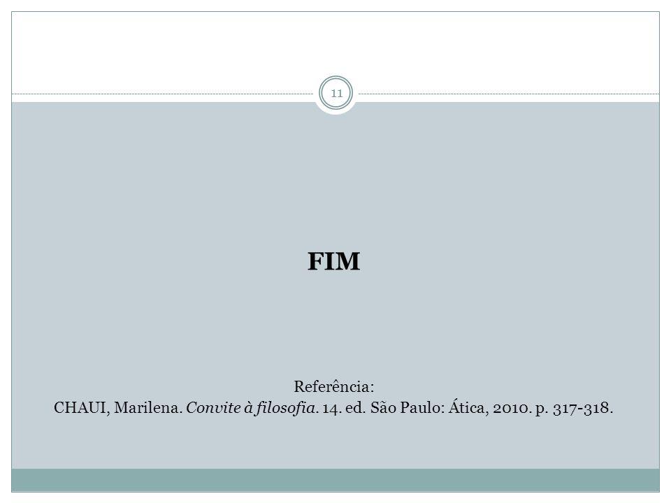 FIM Referência: CHAUI, Marilena. Convite à filosofia. 14. ed. São Paulo: Ática, 2010. p. 317-318.