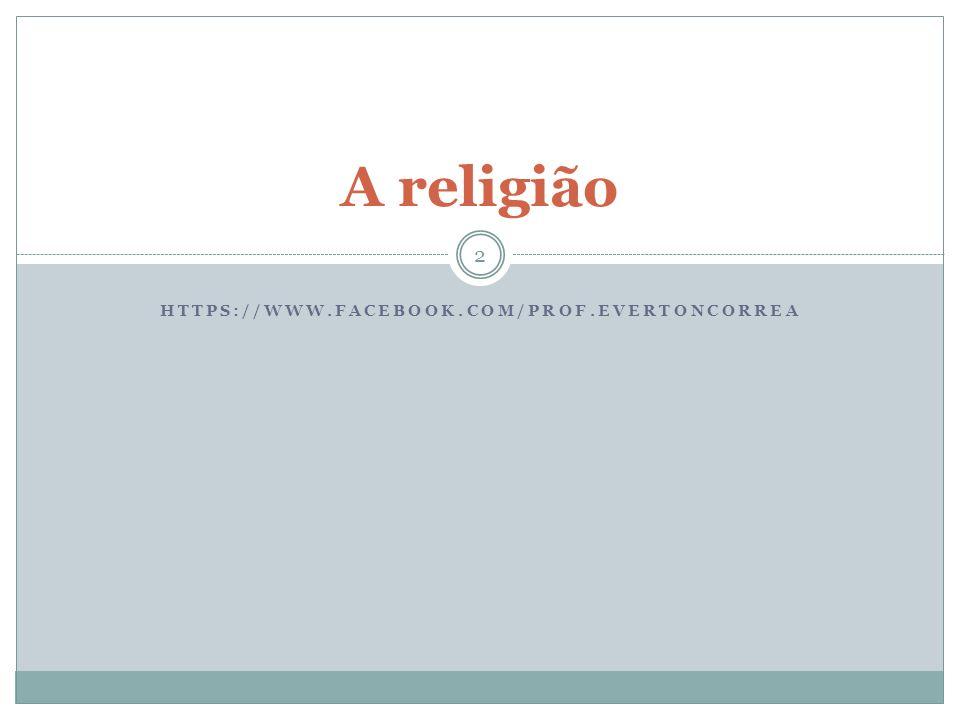 A religião https://www.facebook.com/Prof.EvertonCorrea