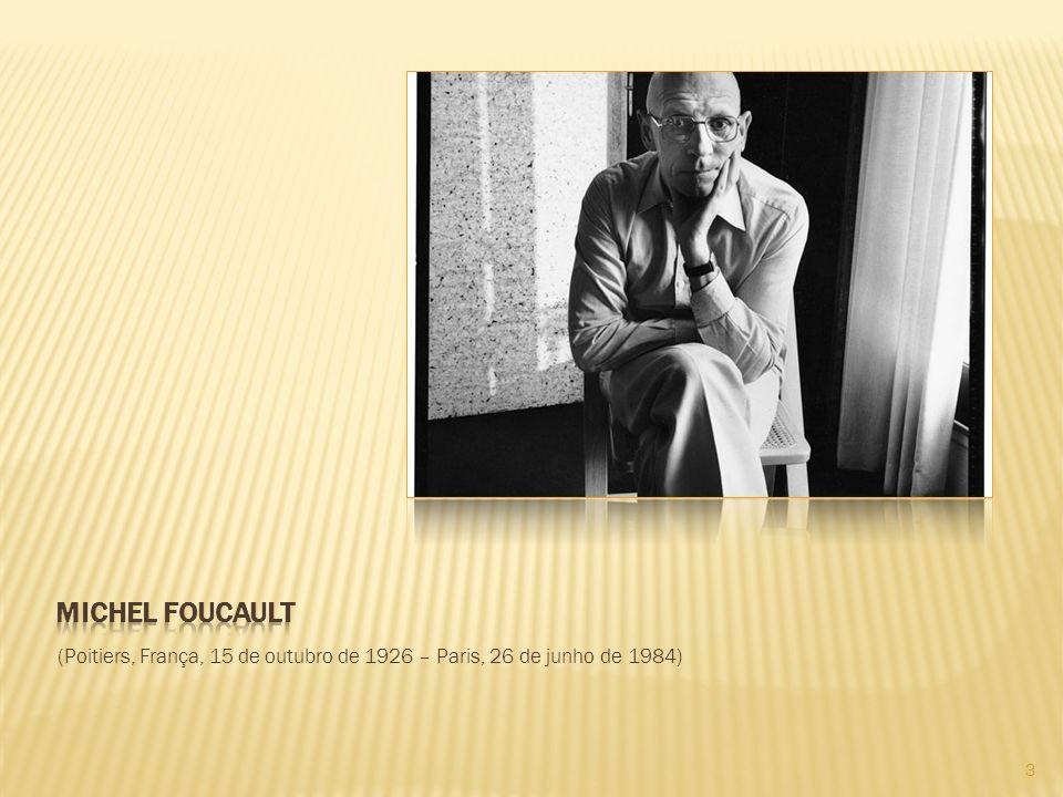 Michel foucault (Poitiers, França, 15 de outubro de 1926 – Paris, 26 de junho de 1984)