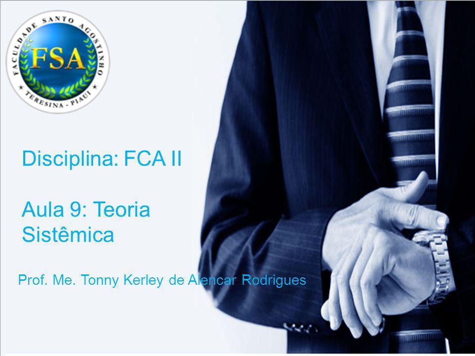 Disciplina: FCA II Aula 9: Teoria Sistêmica