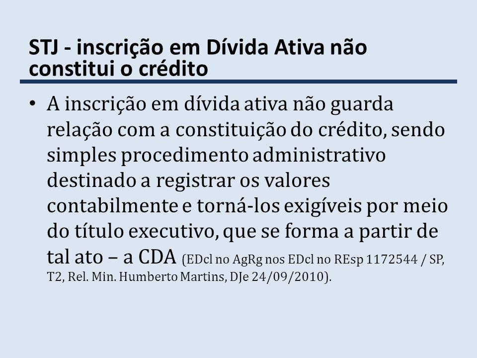 STJ - inscrição em Dívida Ativa não constitui o crédito
