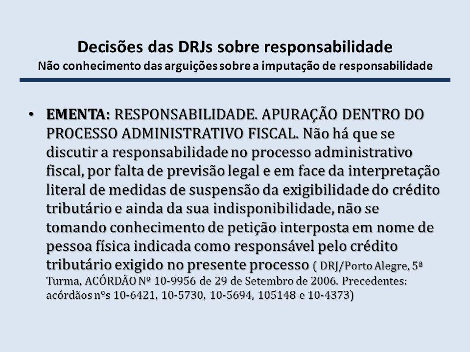 Decisões das DRJs sobre responsabilidade Não conhecimento das arguições sobre a imputação de responsabilidade