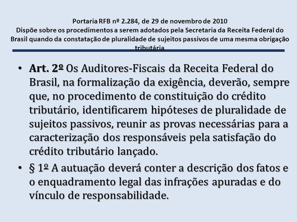 Portaria RFB nº 2.284, de 29 de novembro de 2010 Dispõe sobre os procedimentos a serem adotados pela Secretaria da Receita Federal do Brasil quando da constatação de pluralidade de sujeitos passivos de uma mesma obrigação tributária