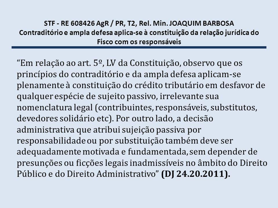 STF - RE 608426 AgR / PR, T2, Rel. Min. JOAQUIM BARBOSA Contraditório e ampla defesa aplica-se à constituição da relação jurídica do Fisco com os responsáveis