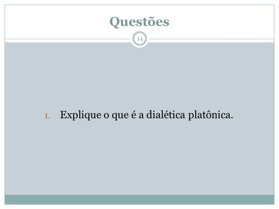 Explique o que é a dialética platônica.