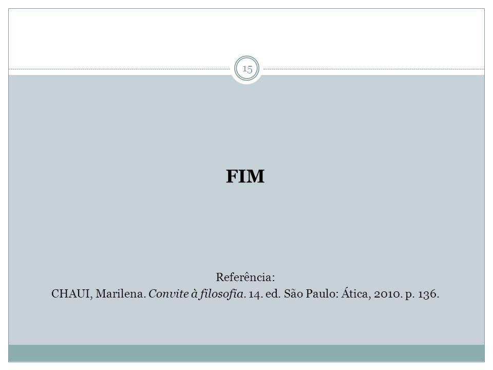 FIM Referência: CHAUI, Marilena. Convite à filosofia. 14. ed. São Paulo: Ática, 2010. p. 136.
