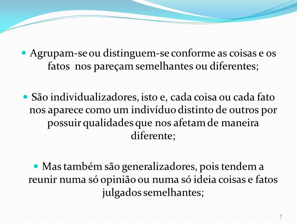 Agrupam-se ou distinguem-se conforme as coisas e os fatos nos pareçam semelhantes ou diferentes;