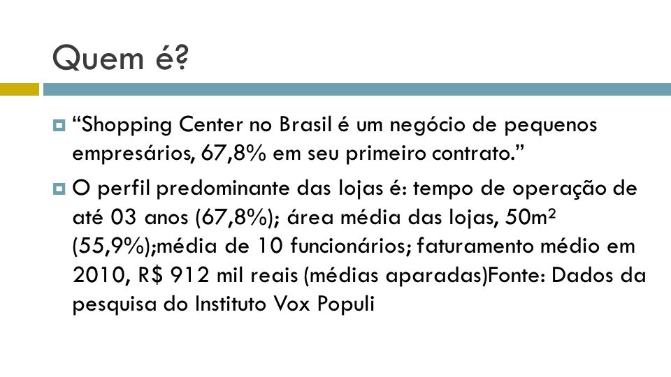 Quem é Shopping Center no Brasil é um negócio de pequenos empresários, 67,8% em seu primeiro contrato.