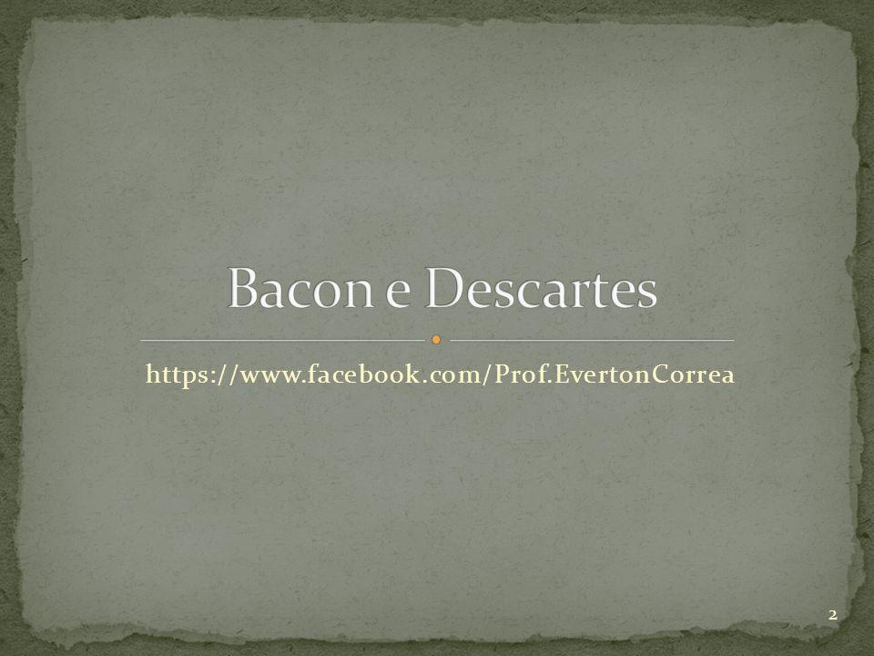 Bacon e Descartes https://www.facebook.com/Prof.EvertonCorrea