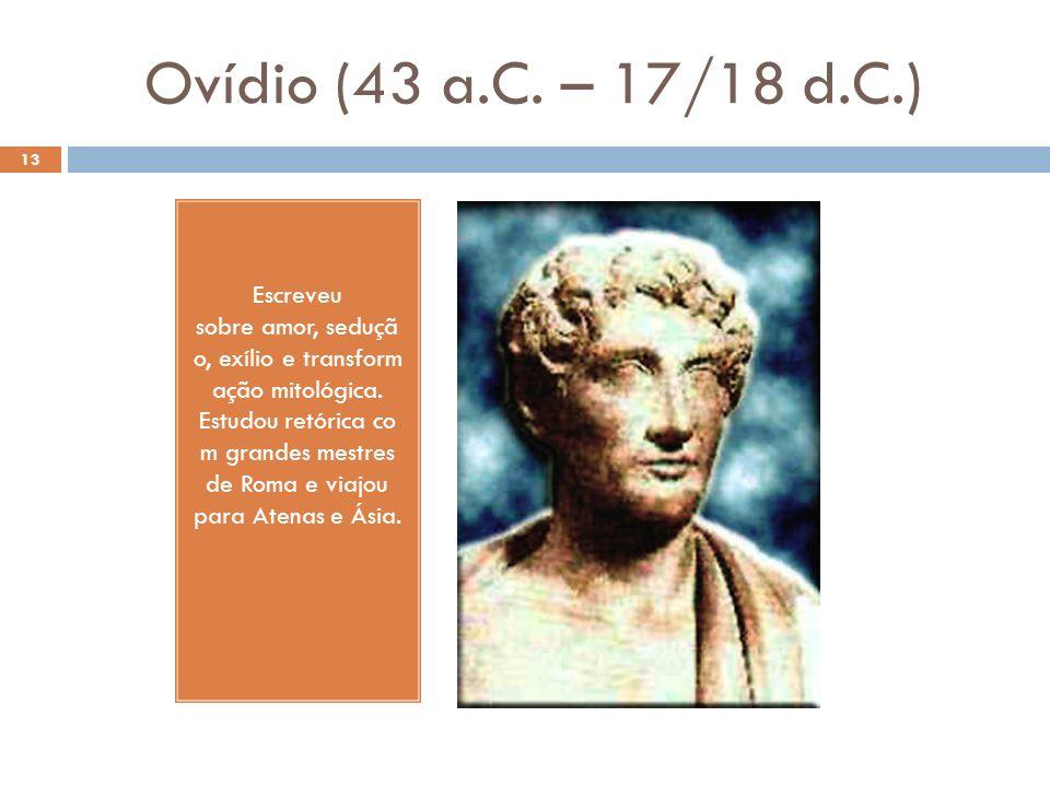 Ovídio (43 a.C. – 17/18 d.C.)