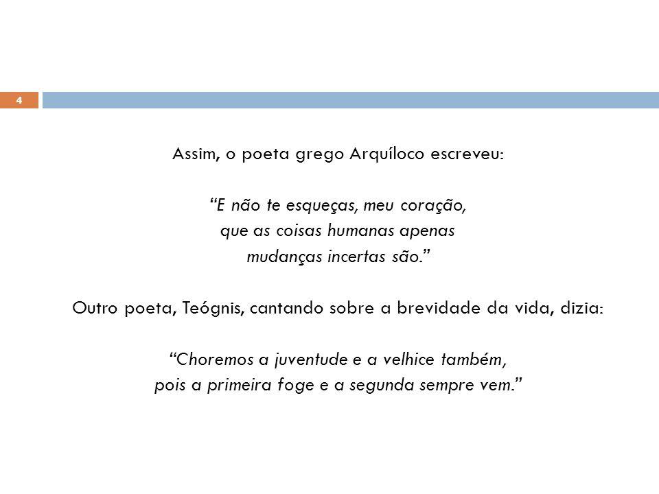 Assim, o poeta grego Arquíloco escreveu: