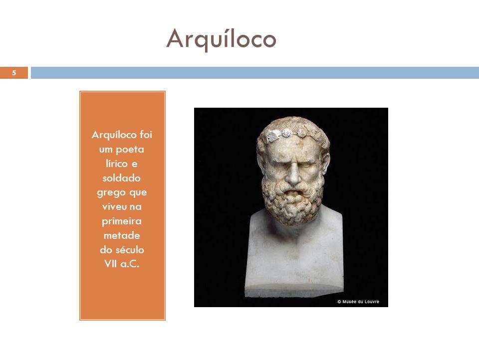 Arquíloco Arquíloco foi um poeta lírico e soldado grego que viveu na primeira metade do século VII a.C.