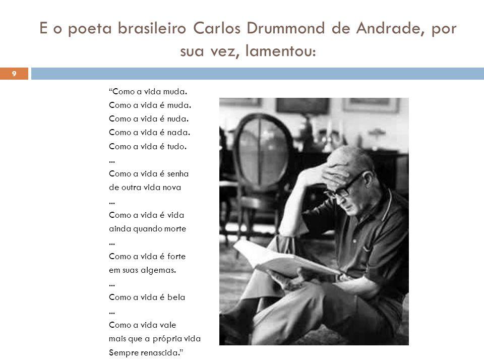 E o poeta brasileiro Carlos Drummond de Andrade, por sua vez, lamentou: