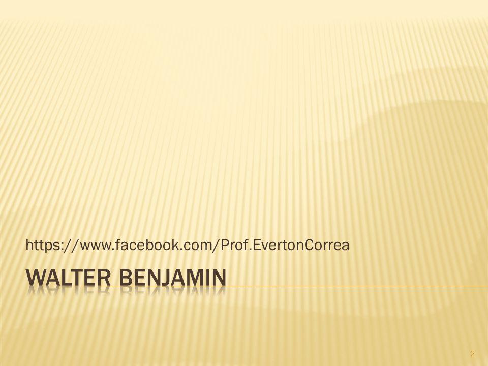 https://www.facebook.com/Prof.EvertonCorrea Walter Benjamin