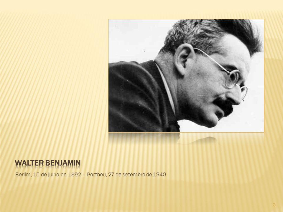 Walter benjamin Berlim, 15 de julho de 1892 – Portbou, 27 de setembro de 1940